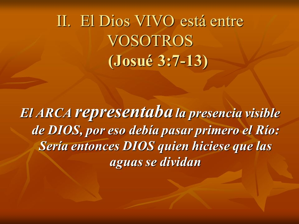 II. El Dios VIVO está entre VOSOTROS (Josué 3:7-13)