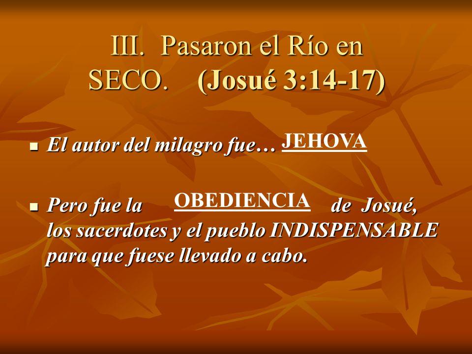 III. Pasaron el Río en SECO. (Josué 3:14-17)