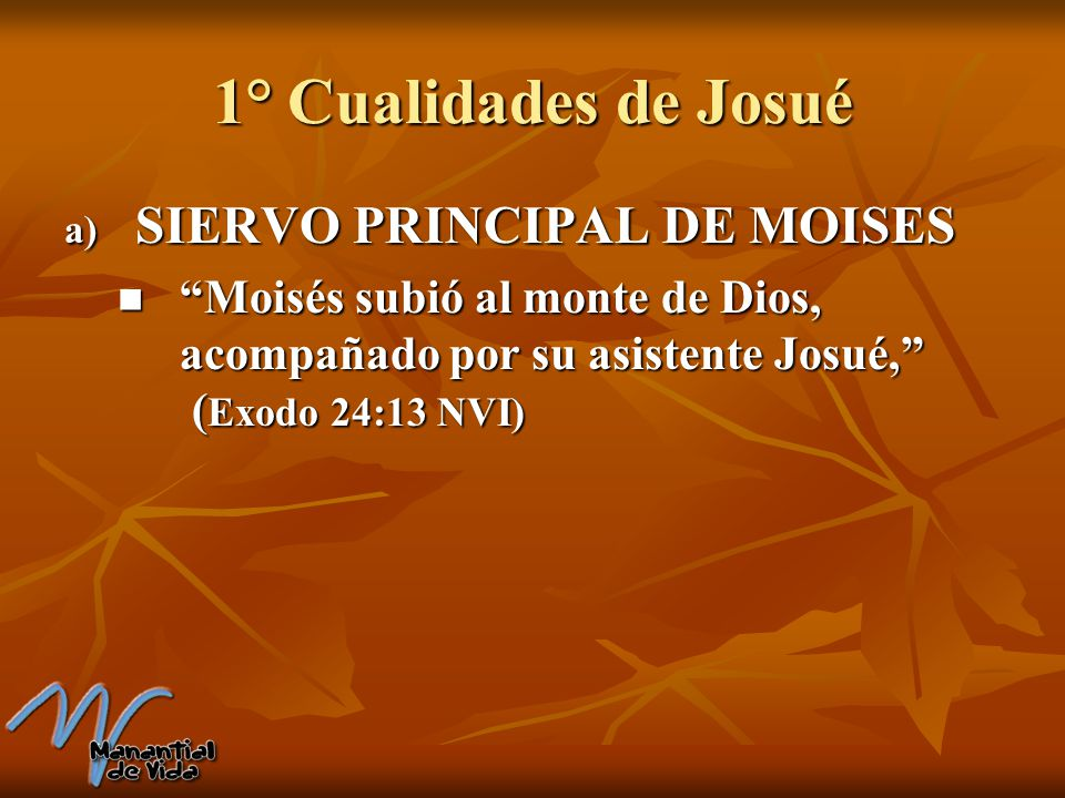 1° Cualidades de Josué SIERVO PRINCIPAL DE MOISES