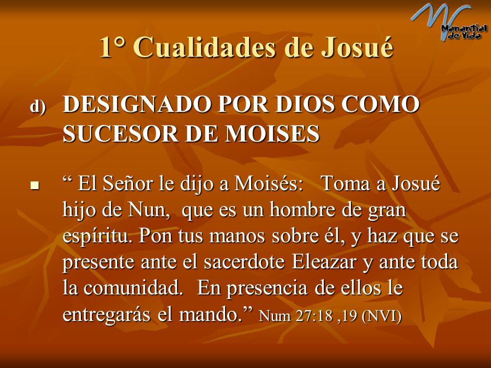 1° Cualidades de Josué DESIGNADO POR DIOS COMO SUCESOR DE MOISES