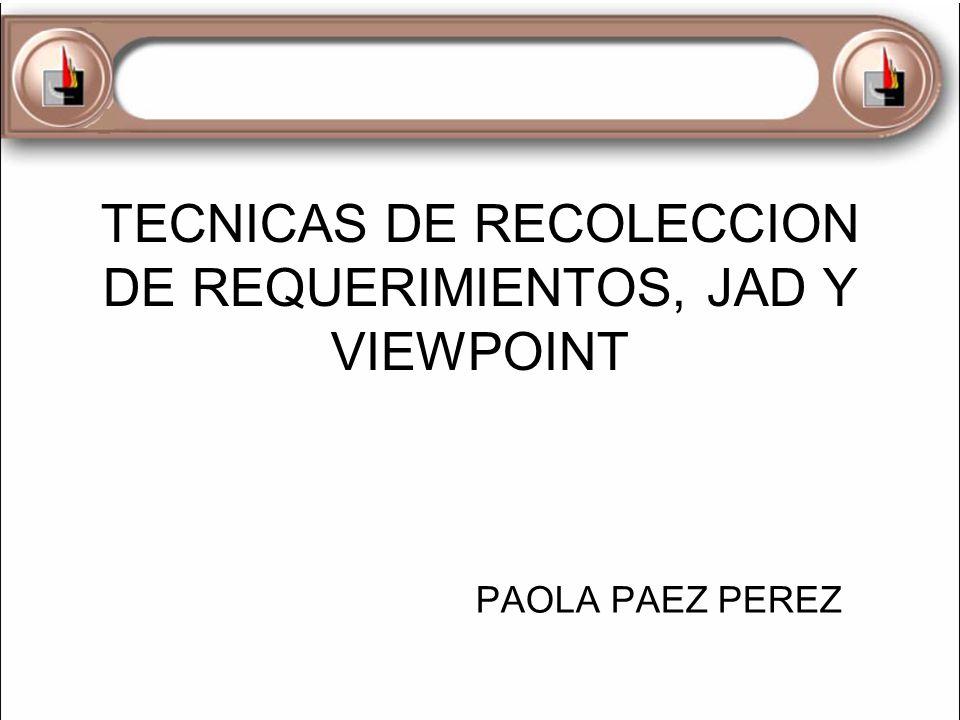 TECNICAS DE RECOLECCION DE REQUERIMIENTOS, JAD Y VIEWPOINT
