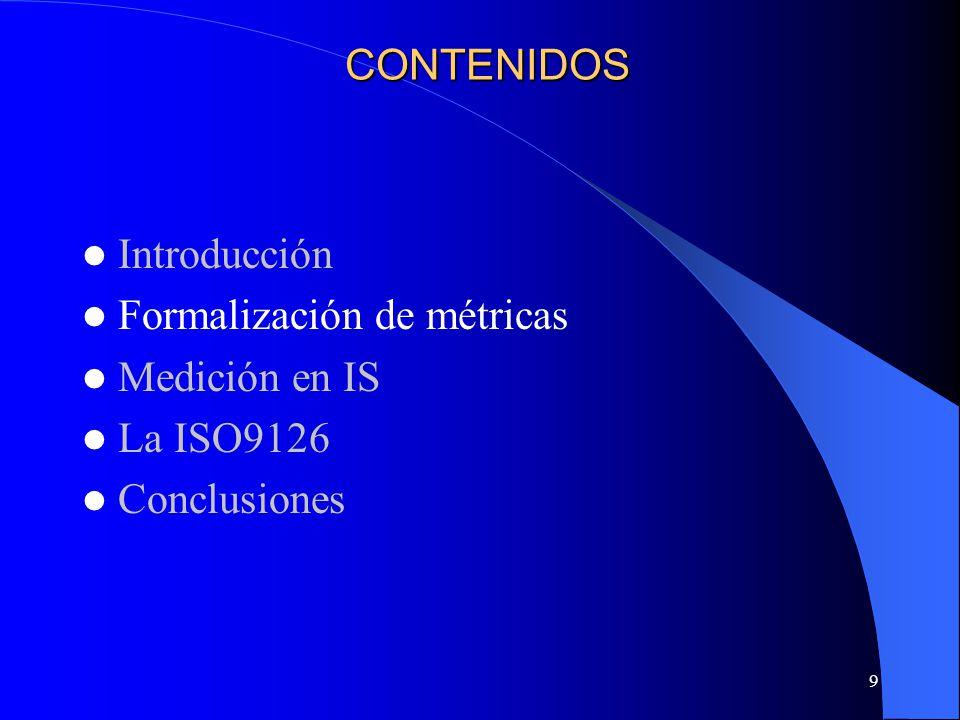 CONTENIDOS Introducción Formalización de métricas Medición en IS La ISO9126 Conclusiones