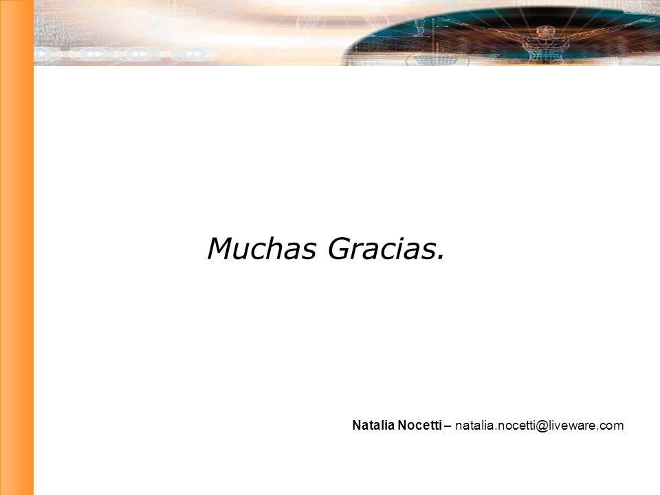 Muchas Gracias. Natalia Nocetti – natalia.nocetti@liveware.com