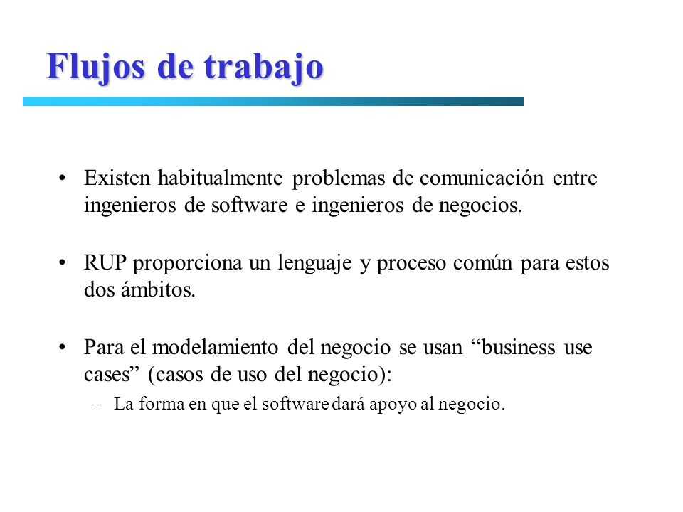 Flujos de trabajo Existen habitualmente problemas de comunicación entre ingenieros de software e ingenieros de negocios.