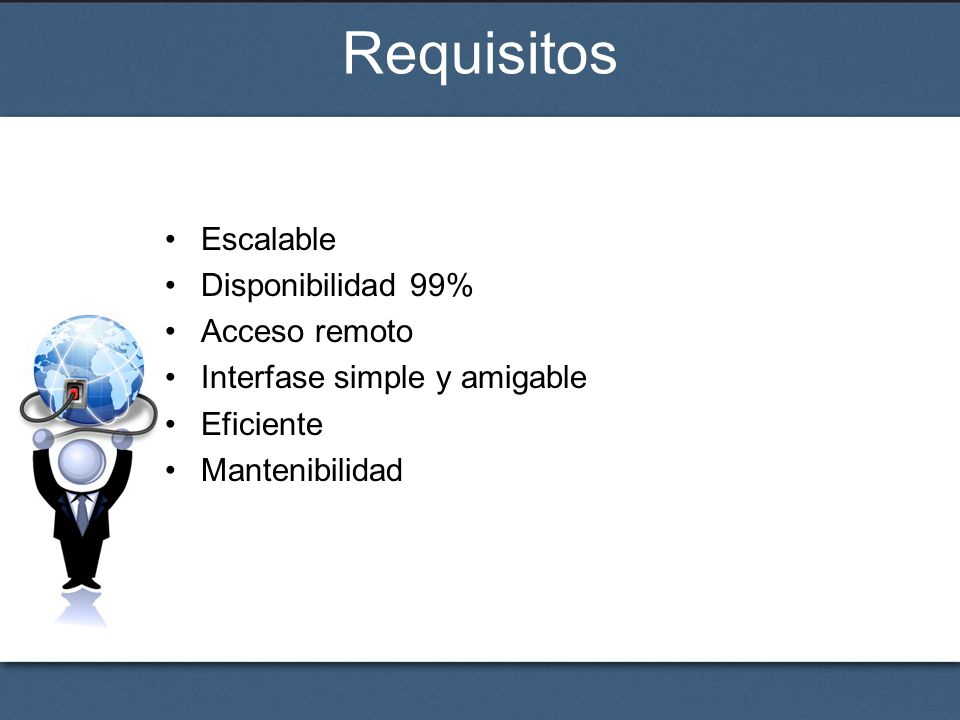Requisitos Escalable Disponibilidad 99% Acceso remoto