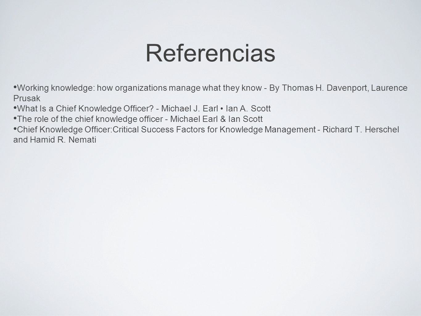 Referencias Working knowledge: how organizations manage what they know - By Thomas H. Davenport, Laurence Prusak.