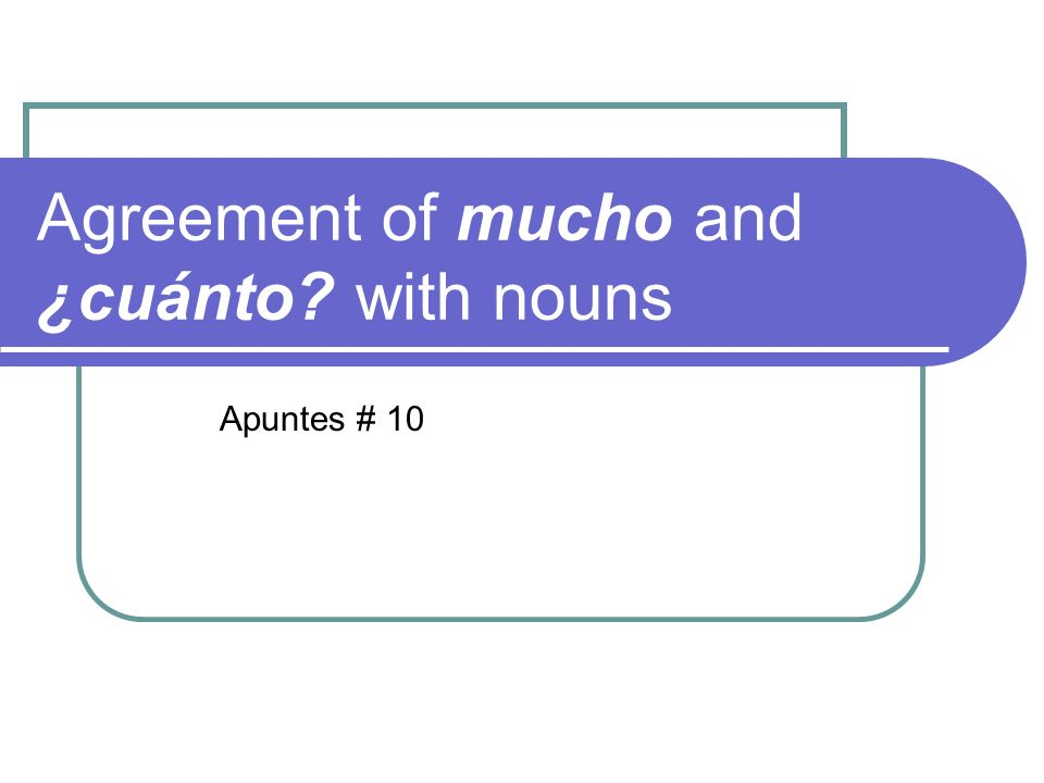 Agreement of mucho and ¿cuánto with nouns