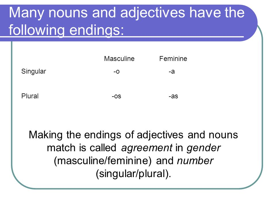 Many nouns and adjectives have the following endings: