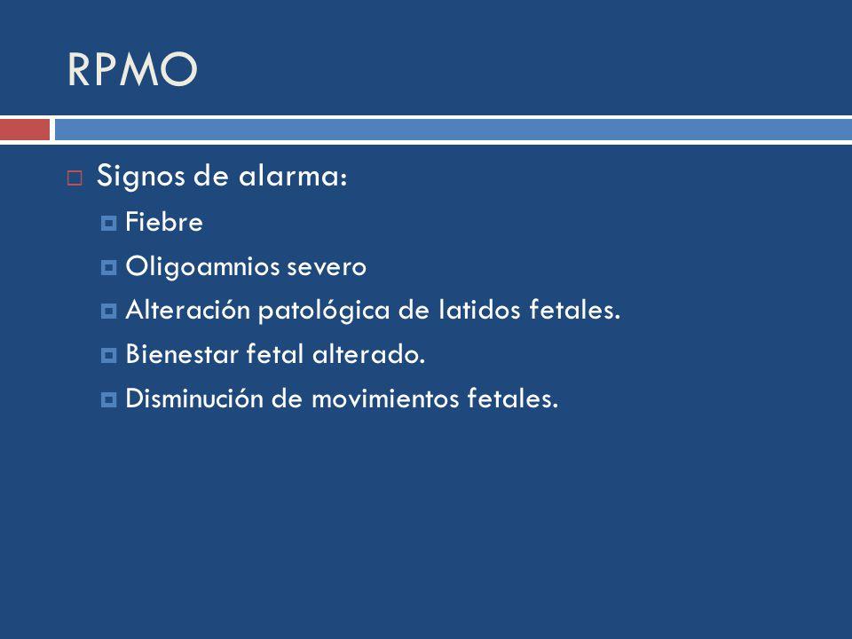 RPMO Signos de alarma: Fiebre Oligoamnios severo