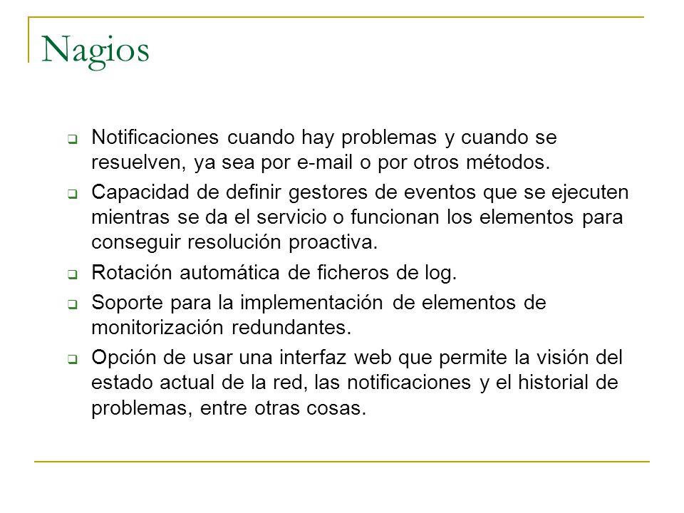 Nagios Notificaciones cuando hay problemas y cuando se resuelven, ya sea por e-mail o por otros métodos.