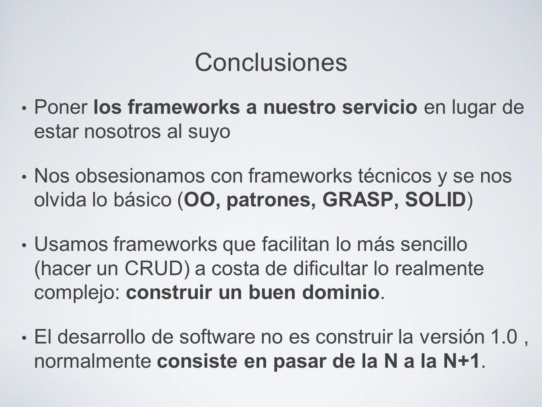 Conclusiones Poner los frameworks a nuestro servicio en lugar de estar nosotros al suyo.
