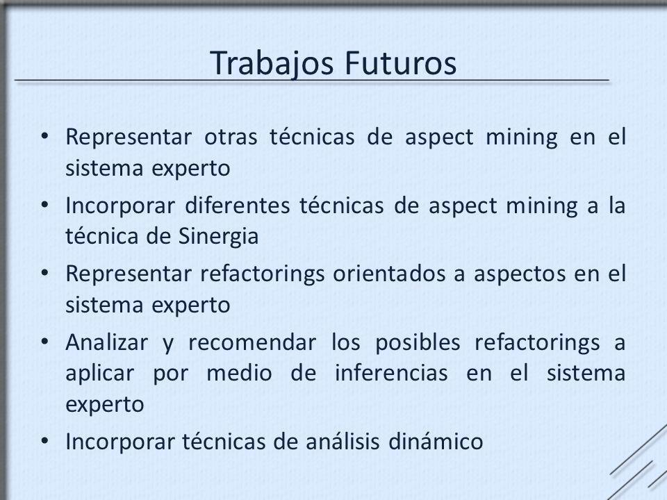 Trabajos Futuros Representar otras técnicas de aspect mining en el sistema experto.