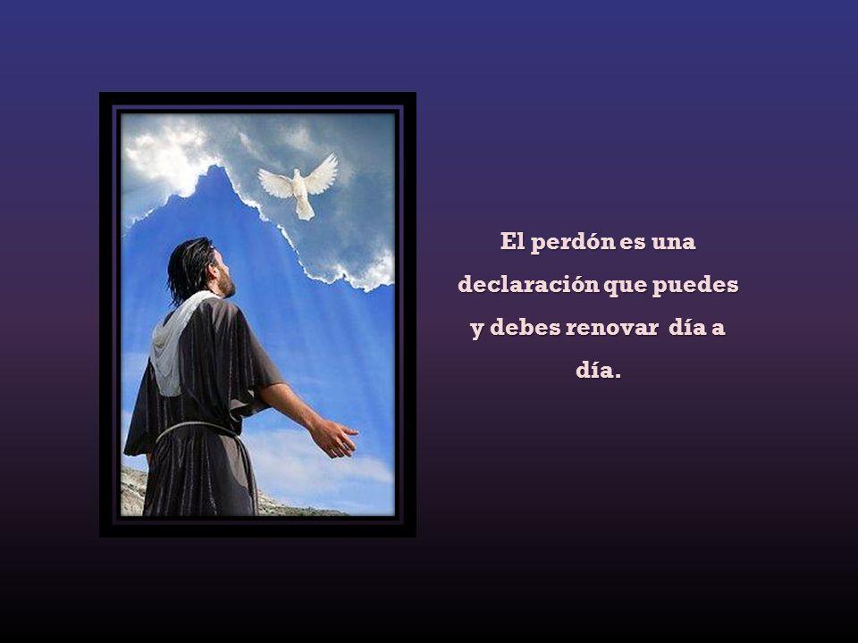 El perdón es una declaración que puedes y debes renovar día a día.
