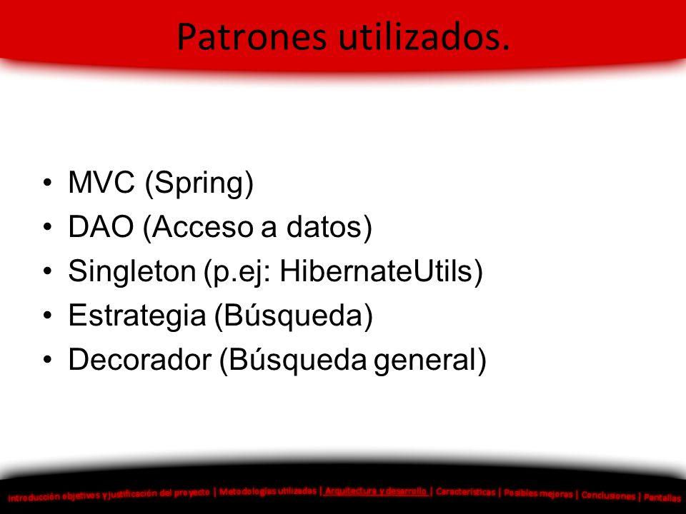Patrones utilizados. MVC (Spring) DAO (Acceso a datos)