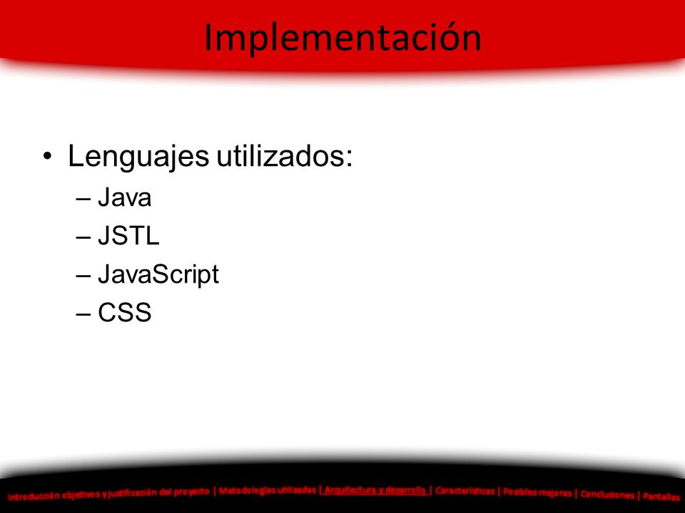 Implementación Lenguajes utilizados: Java JSTL JavaScript CSS