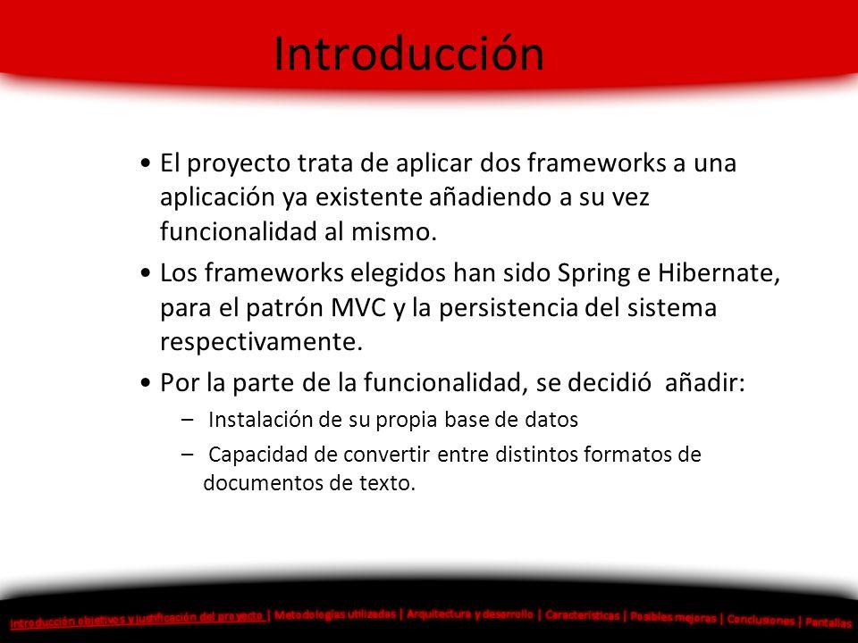 Introducción El proyecto trata de aplicar dos frameworks a una aplicación ya existente añadiendo a su vez funcionalidad al mismo.