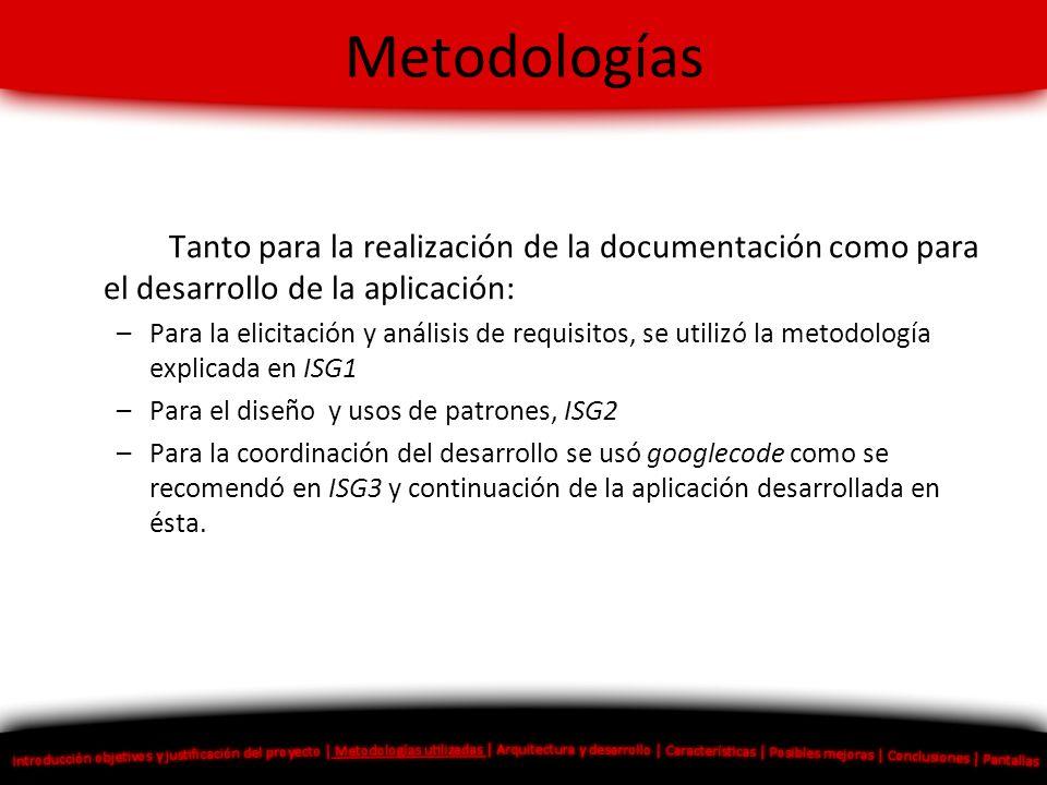 Metodologías Tanto para la realización de la documentación como para el desarrollo de la aplicación:
