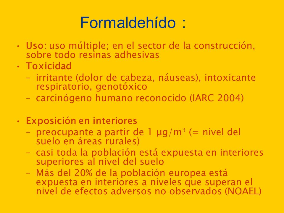 Formaldehído : Uso: uso múltiple; en el sector de la construcción, sobre todo resinas adhesivas. Toxicidad.