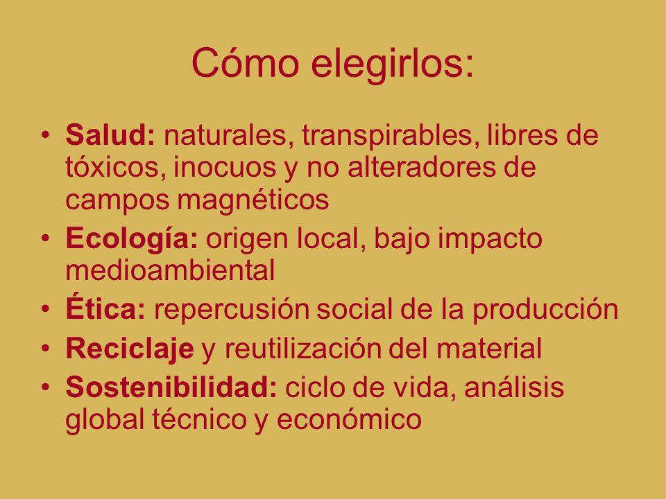 Cómo elegirlos: Salud: naturales, transpirables, libres de tóxicos, inocuos y no alteradores de campos magnéticos.