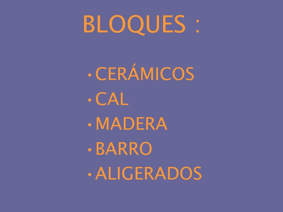 BLOQUES : CERÁMICOS CAL MADERA BARRO ALIGERADOS
