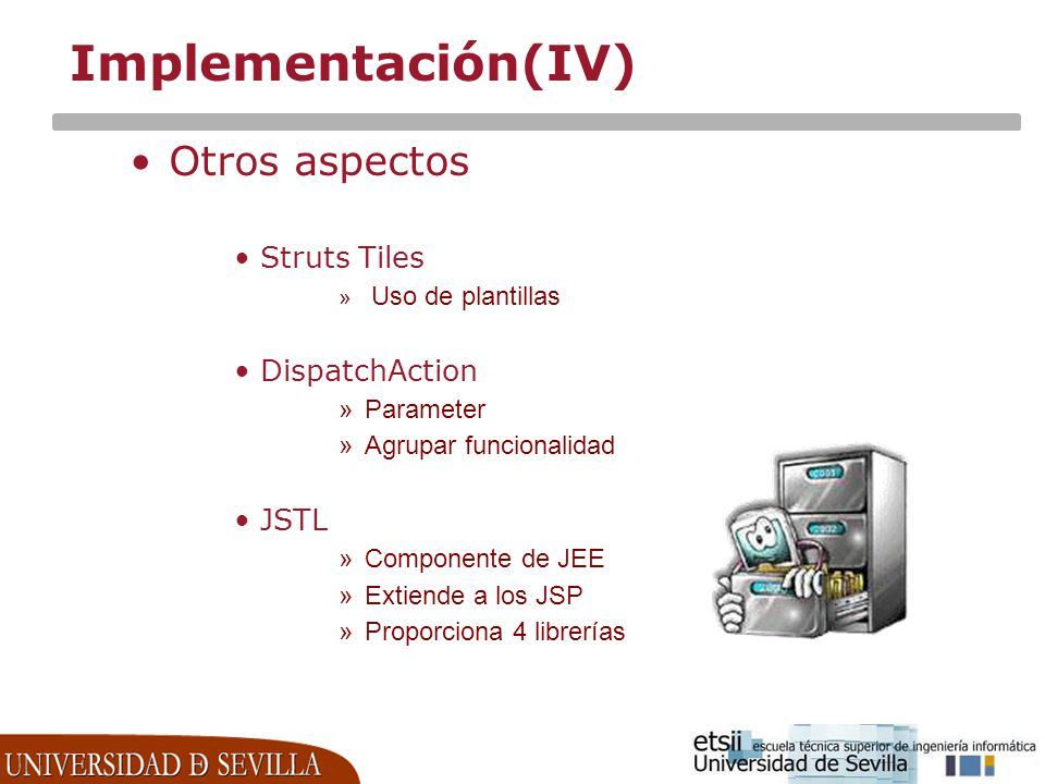 Implementación(IV) Otros aspectos Struts Tiles DispatchAction JSTL
