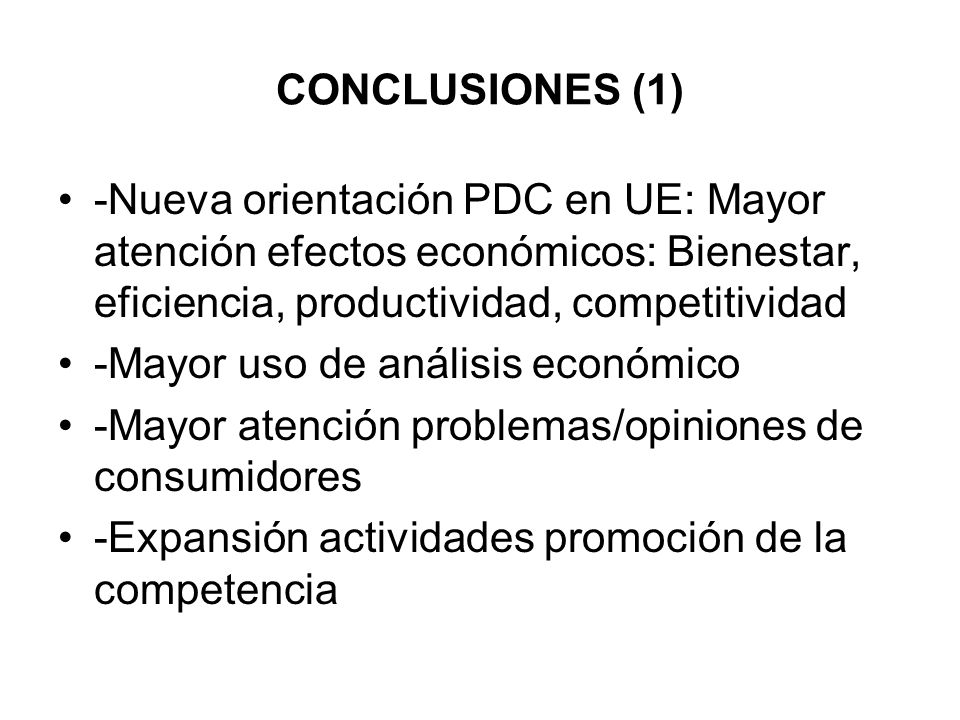 CONCLUSIONES (1)-Nueva orientación PDC en UE: Mayor atención efectos económicos: Bienestar, eficiencia, productividad, competitividad.