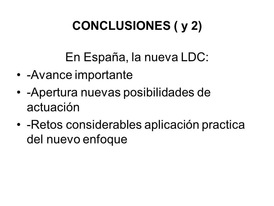 CONCLUSIONES ( y 2) En España, la nueva LDC: -Avance importante. -Apertura nuevas posibilidades de actuación.