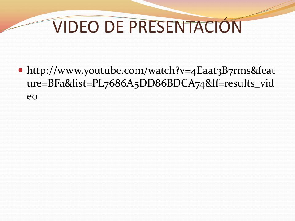 VIDEO DE PRESENTACIÓN http://www.youtube.com/watch v=4Eaat3B7rms&feature=BFa&list=PL7686A5DD86BDCA74&lf=results_video.
