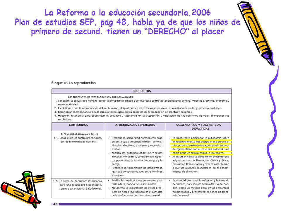 La Reforma a la educación secundaria,2006 Plan de estudios SEP, pag 48, habla ya de que los niños de primero de secund.