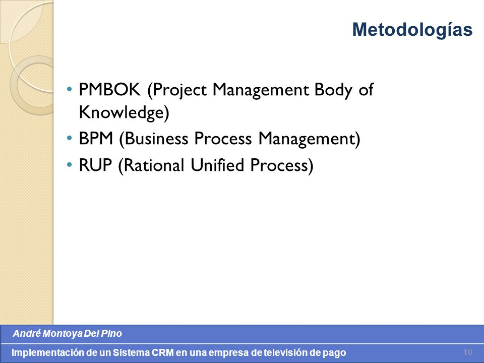 Metodologías PMBOK (Project Management Body of Knowledge) BPM (Business Process Management) RUP (Rational Unified Process)