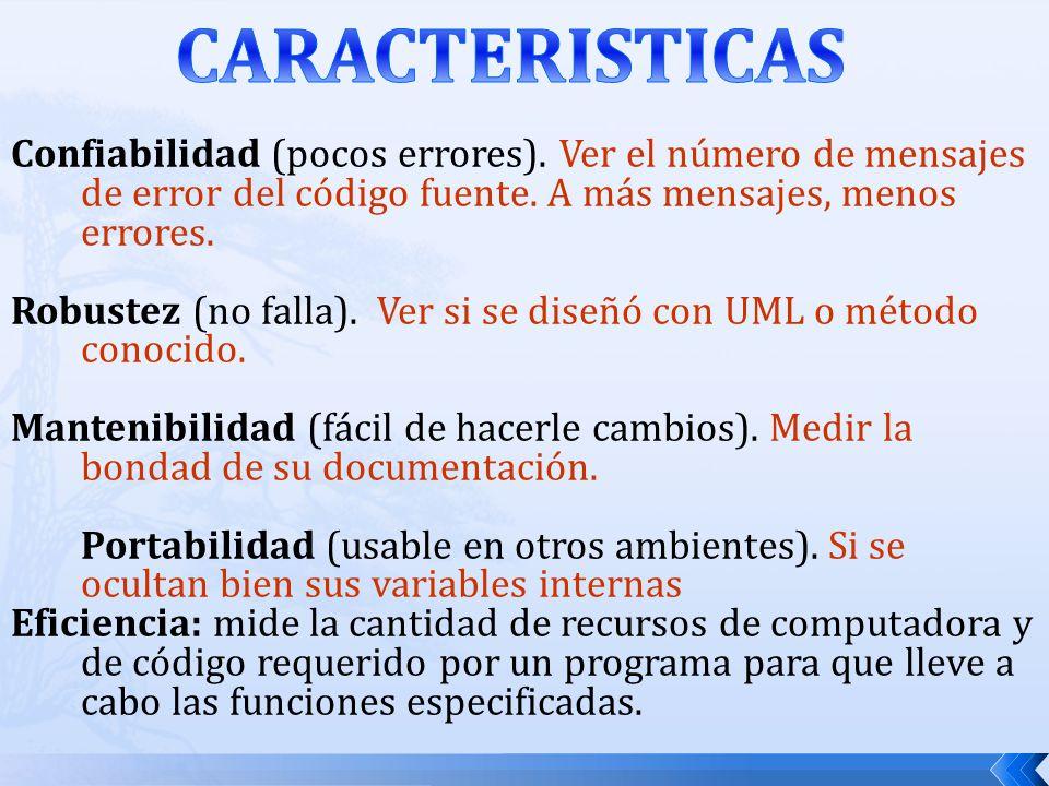 CARACTERISTICAS Confiabilidad (pocos errores). Ver el número de mensajes de error del código fuente. A más mensajes, menos errores.
