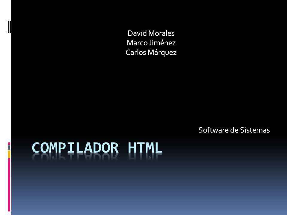 Compilador HTML David Morales Marco Jiménez Carlos Márquez