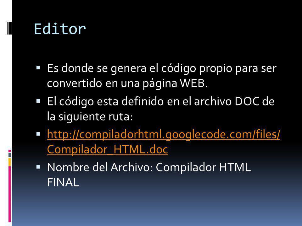 Editor Es donde se genera el código propio para ser convertido en una página WEB. El código esta definido en el archivo DOC de la siguiente ruta: