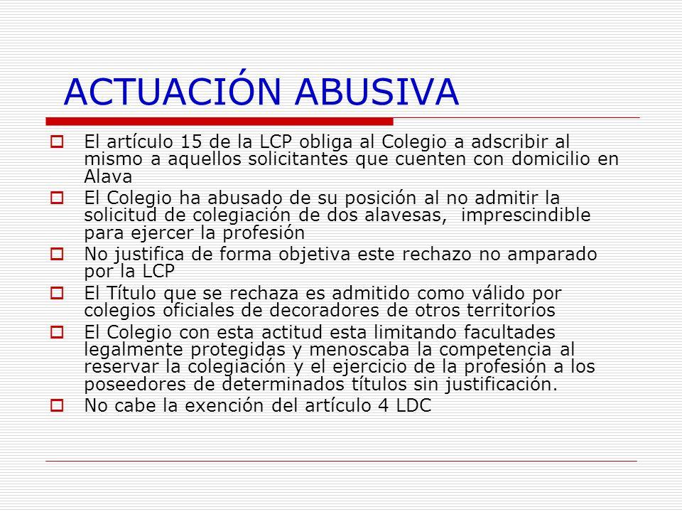ACTUACIÓN ABUSIVA El artículo 15 de la LCP obliga al Colegio a adscribir al mismo a aquellos solicitantes que cuenten con domicilio en Alava.
