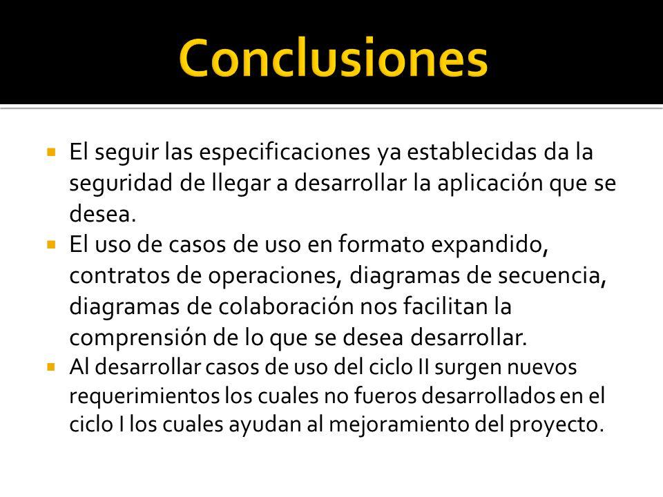 Conclusiones El seguir las especificaciones ya establecidas da la seguridad de llegar a desarrollar la aplicación que se desea.