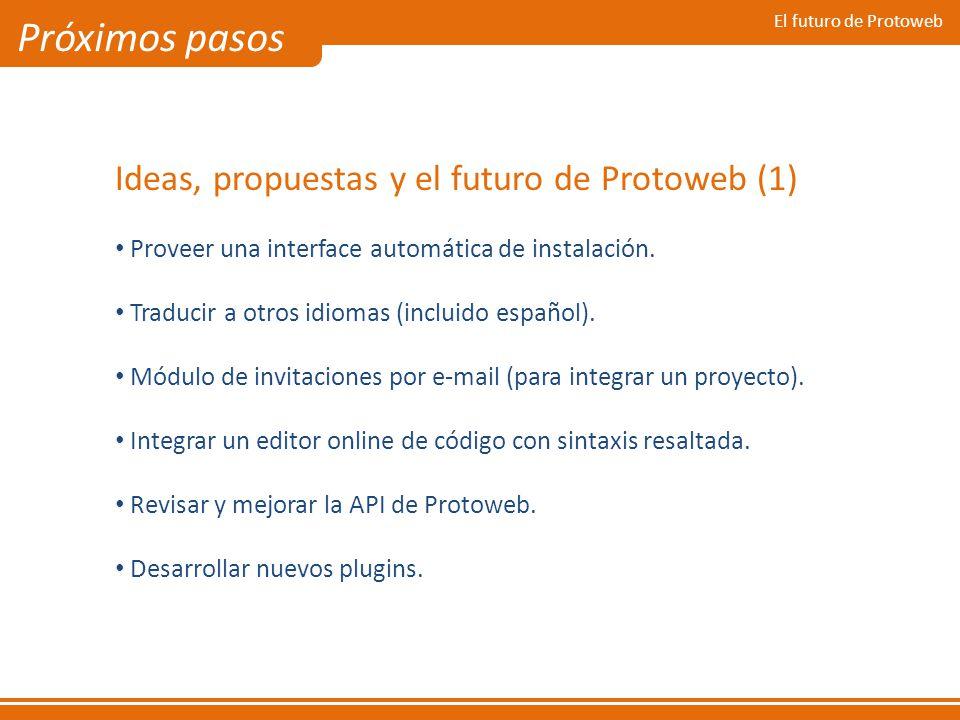 Próximos pasos Ideas, propuestas y el futuro de Protoweb (1)