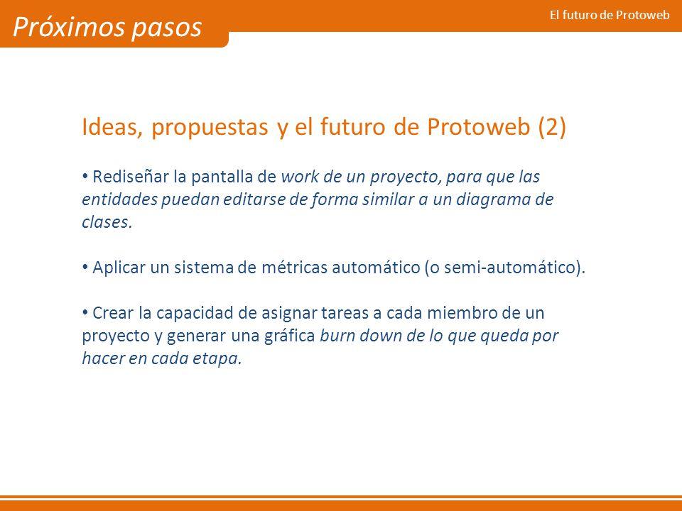 Próximos pasos Ideas, propuestas y el futuro de Protoweb (2)