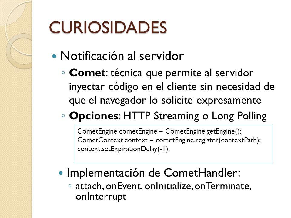 CURIOSIDADES Notificación al servidor Implementación de CometHandler:
