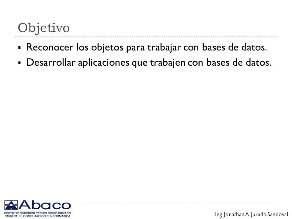 Objetivo Reconocer los objetos para trabajar con bases de datos.