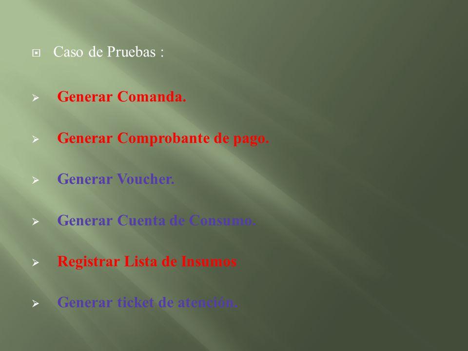 Caso de Pruebas : Generar Comanda. Generar Comprobante de pago. Generar Voucher. Generar Cuenta de Consumo.