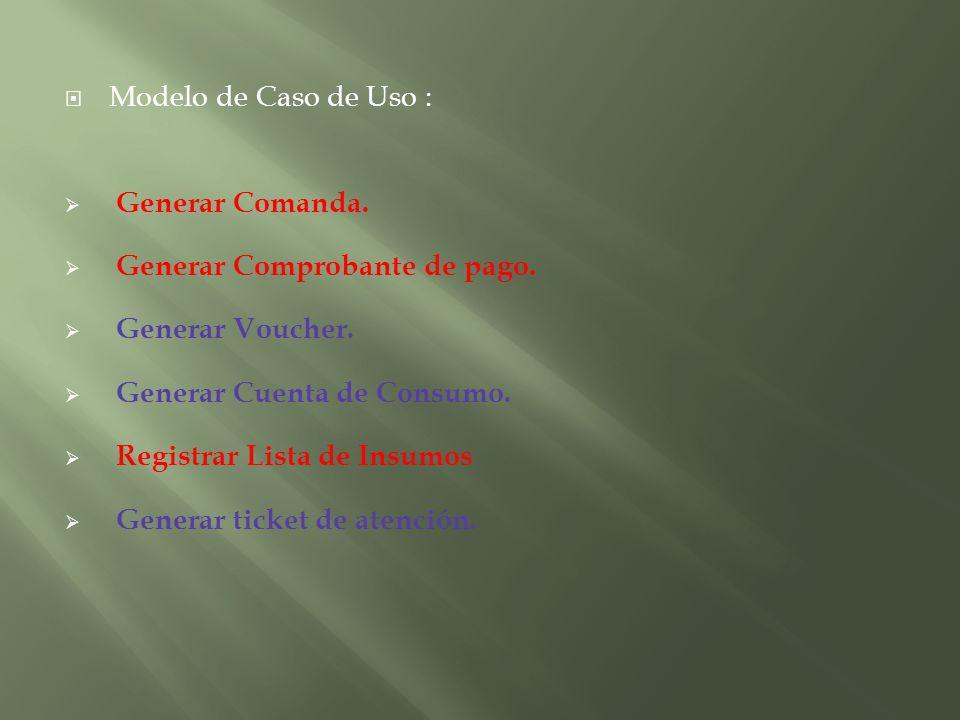 Modelo de Caso de Uso : Generar Comanda. Generar Comprobante de pago. Generar Voucher. Generar Cuenta de Consumo.