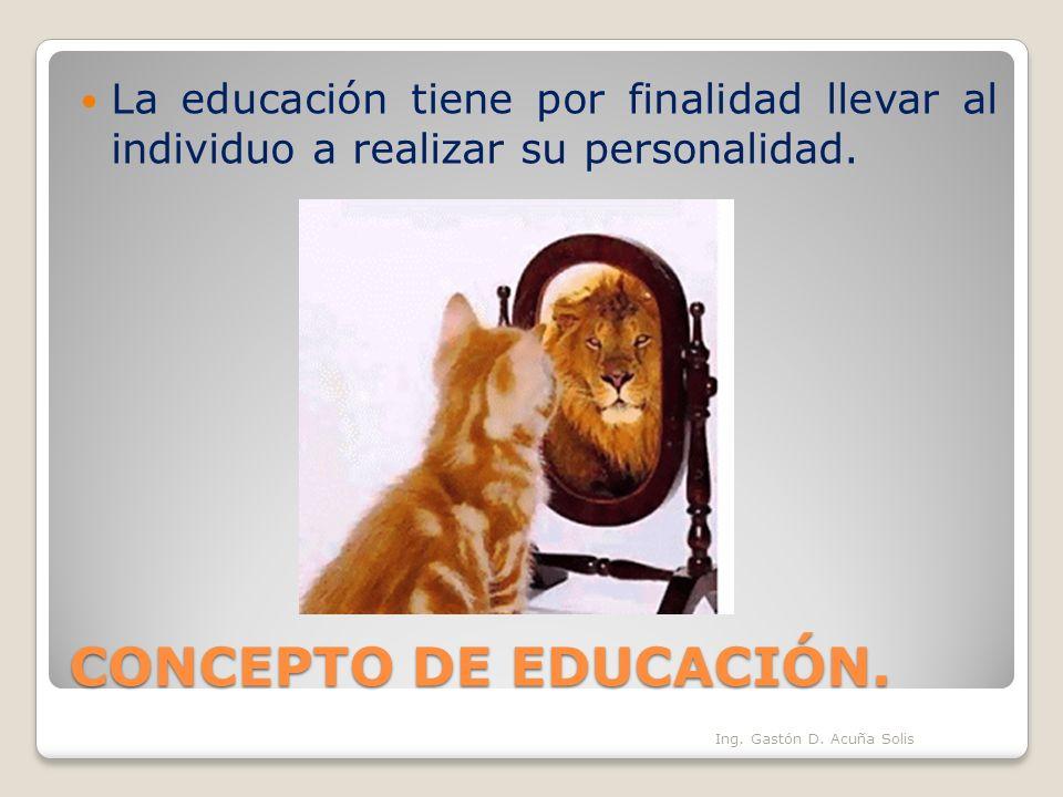 La educación tiene por finalidad llevar al individuo a realizar su personalidad.