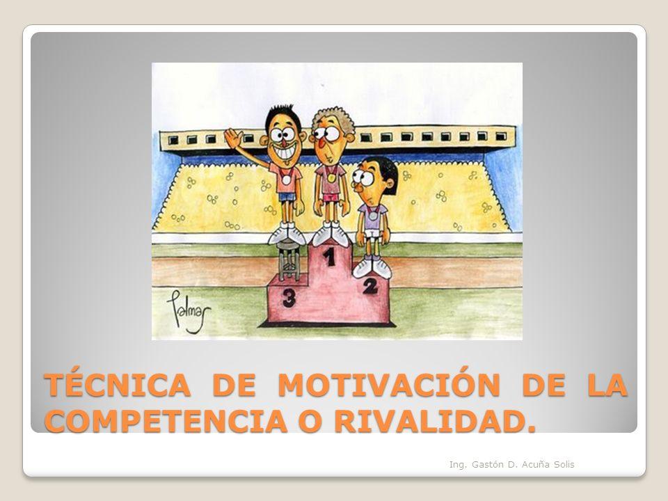 TÉCNICA DE MOTIVACIÓN DE LA COMPETENCIA O RIVALIDAD.