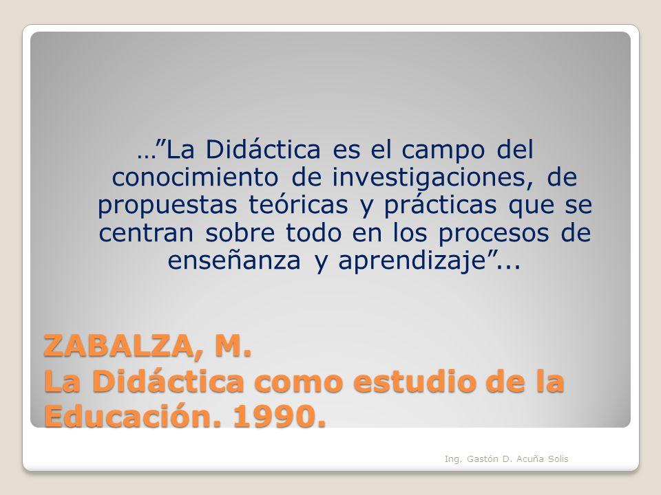 ZABALZA, M. La Didáctica como estudio de la Educación. 1990.