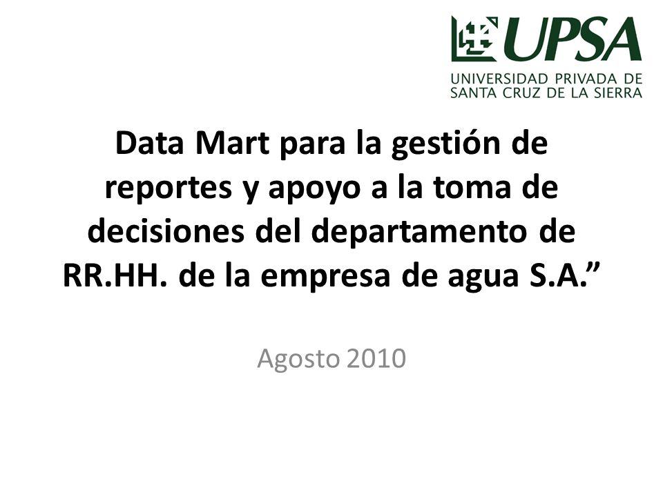 Data Mart para la gestión de reportes y apoyo a la toma de decisiones del departamento de RR.HH. de la empresa de agua S.A.