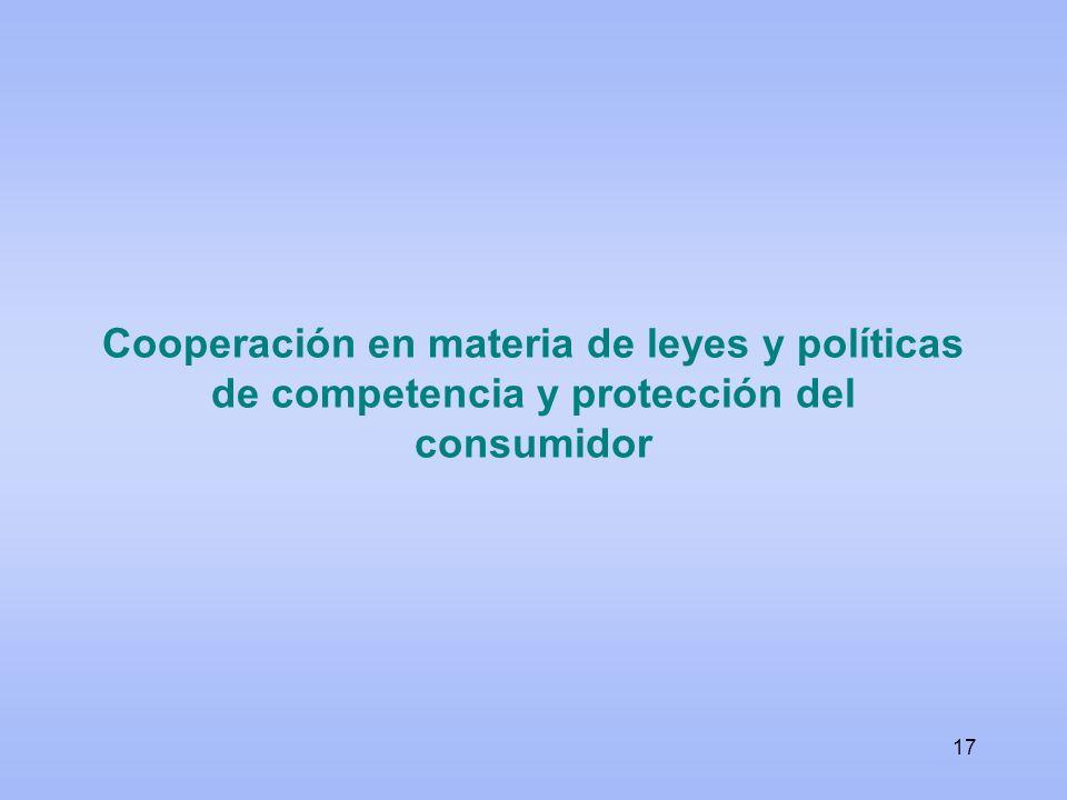 Cooperación en materia de leyes y políticas de competencia y protección del consumidor