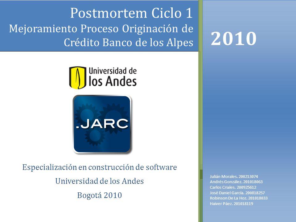 Postmortem Ciclo 1 Mejoramiento Proceso Originación de Crédito Banco de los Alpes. 2010. Julián Morales. 200213074.