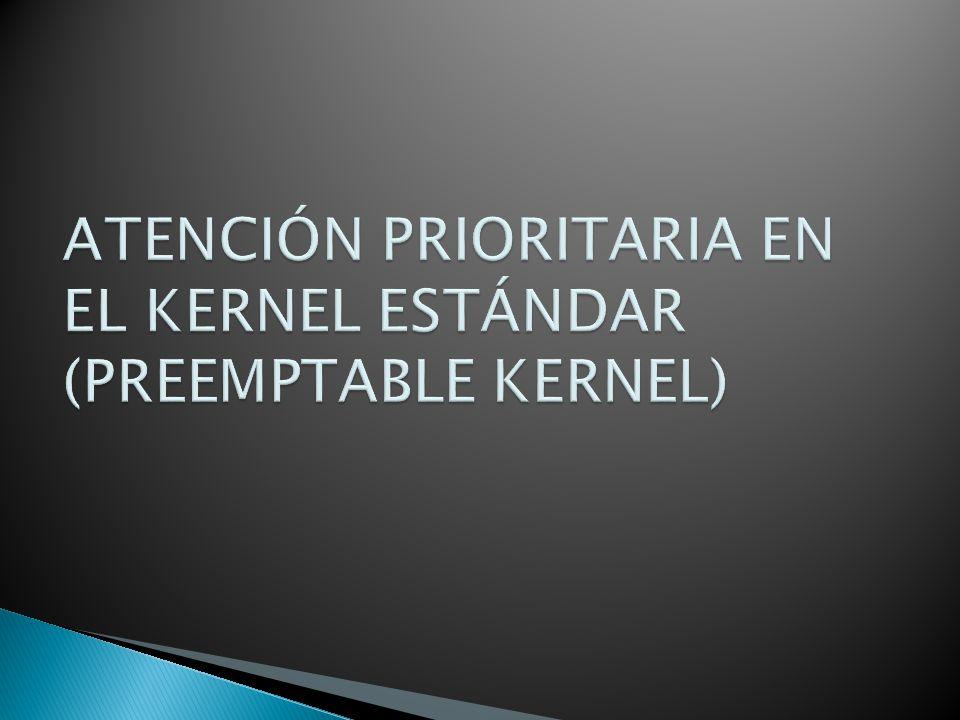 ATENCIÓN PRIORITARIA EN EL KERNEL ESTÁNDAR (PREEMPTABLE KERNEL)