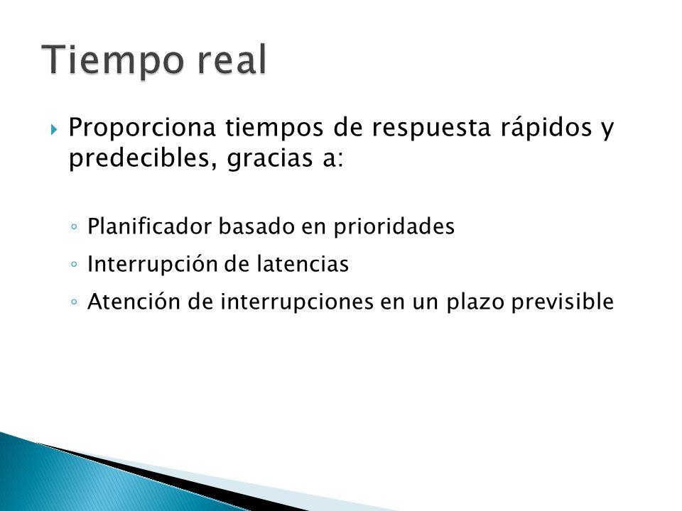 Tiempo real Proporciona tiempos de respuesta rápidos y predecibles, gracias a: Planificador basado en prioridades.