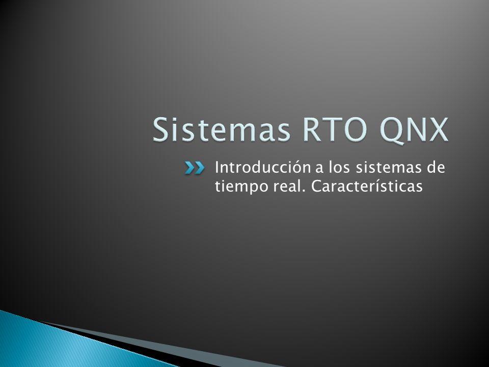 Sistemas RTO QNX Introducción a los sistemas de tiempo real. Características